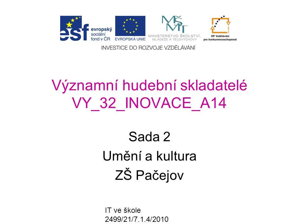 IT ve škole 2499/21/7.1.4/2010 Významní hudební skladatelé VY_32_INOVACE_A14 Sada 2 Umění a kultura ZŠ Pačejov
