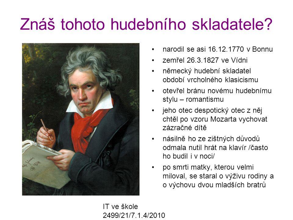 IT ve škole 2499/21/7.1.4/2010 Znáš tohoto hudebního skladatele? narodil se asi 16.12.1770 v Bonnu zemřel 26.3.1827 ve Vídni německý hudební skladatel