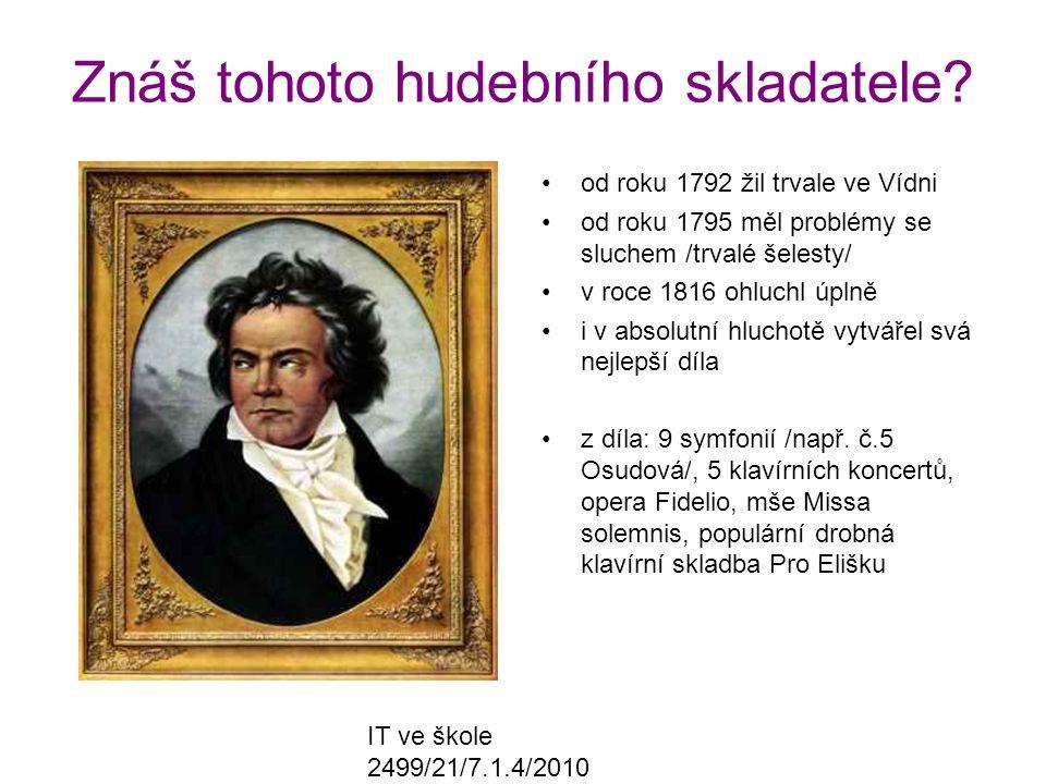 IT ve škole 2499/21/7.1.4/2010 Znáš tohoto hudebního skladatele? od roku 1792 žil trvale ve Vídni od roku 1795 měl problémy se sluchem /trvalé šelesty