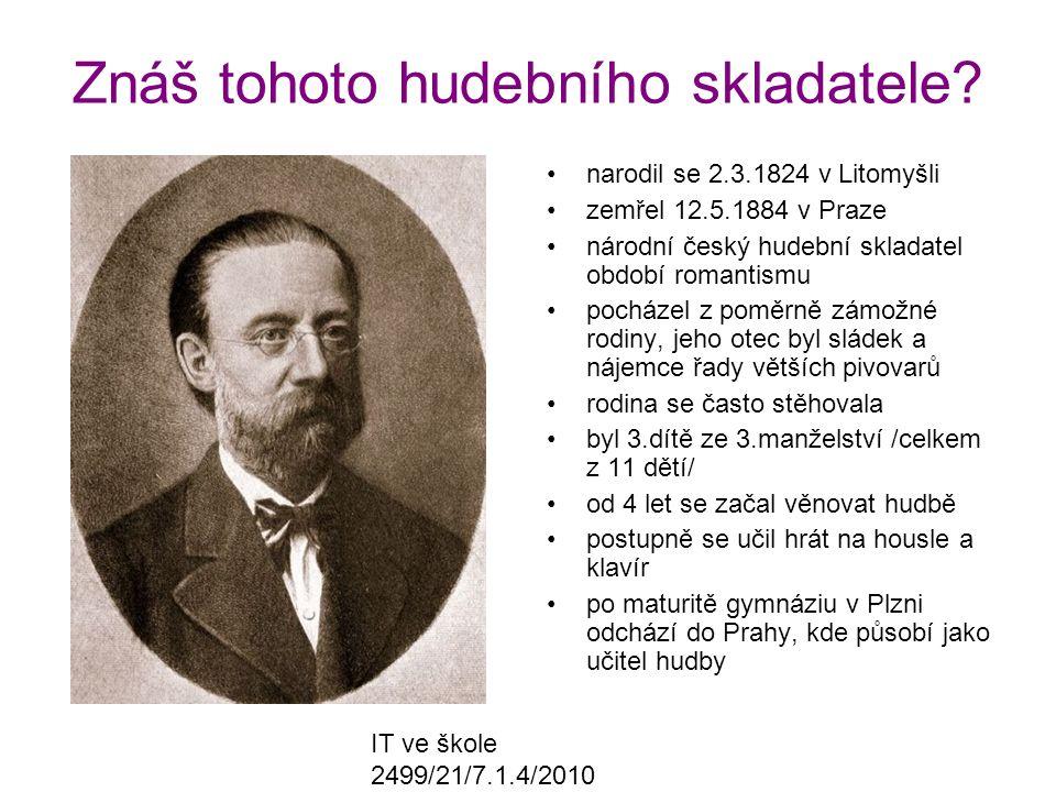 IT ve škole 2499/21/7.1.4/2010 Znáš tohoto hudebního skladatele? narodil se 2.3.1824 v Litomyšli zemřel 12.5.1884 v Praze národní český hudební sklada