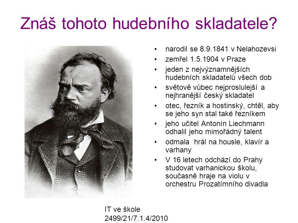 IT ve škole 2499/21/7.1.4/2010 Znáš tohoto hudebního skladatele? narodil se 8.9.1841 v Nelahozevsi zemřel 1.5.1904 v Praze jeden z nejvýznamnějších hu