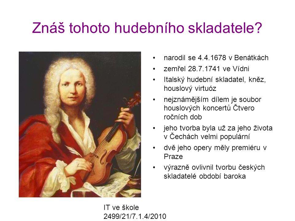 IT ve škole 2499/21/7.1.4/2010 Znáš tohoto hudebního skladatele? narodil se 4.4.1678 v Benátkách zemřel 28.7.1741 ve Vídni Italský hudební skladatel,