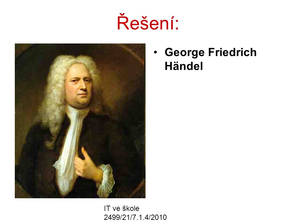 IT ve škole 2499/21/7.1.4/2010 Řešení: George Friedrich Händel