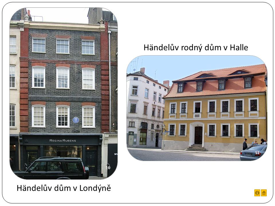 Händelův rodný dům v Halle Händelův dům v Londýně 10 11