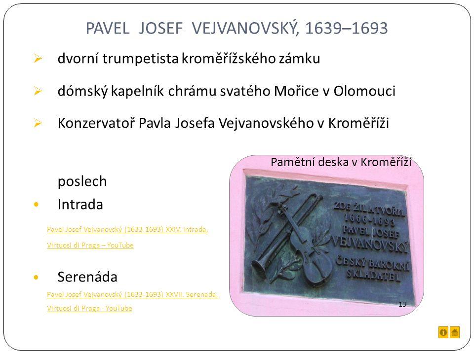 PAVEL JOSEF VEJVANOVSKÝ, 1639–1693  dvorní trumpetista kroměřížského zámku  dómský kapelník chrámu svatého Mořice v Olomouci  Konzervatoř Pavla Josefa Vejvanovského v Kroměříži poslech Intrada Pavel Josef Vejvanovský (1633-1693) XXIV.