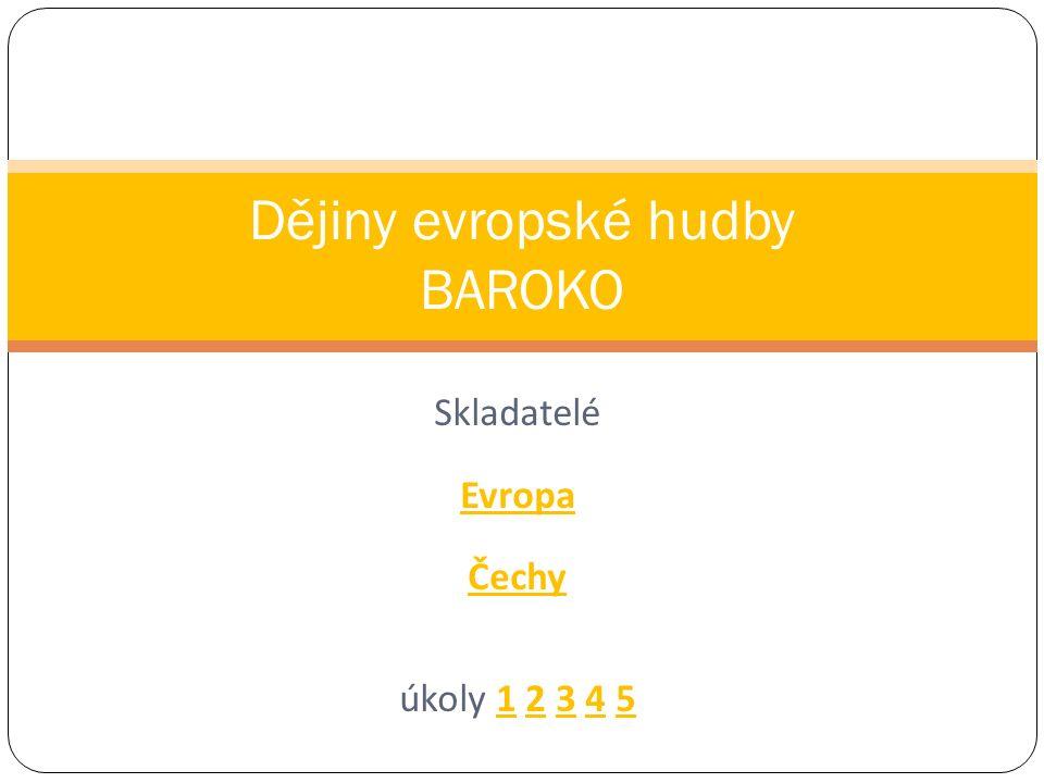 Skladatelé Evropa Čechy úkoly 1 2 3 4 512345 Dějiny evropské hudby BAROKO