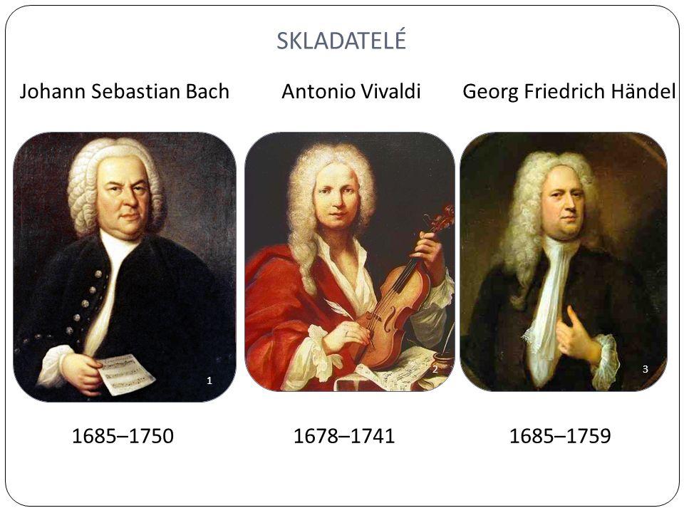 SKLADATELÉ 1 23 Johann Sebastian Bach Antonio Vivaldi Georg Friedrich Händel 1685–1750 1678–1741 1685–1759