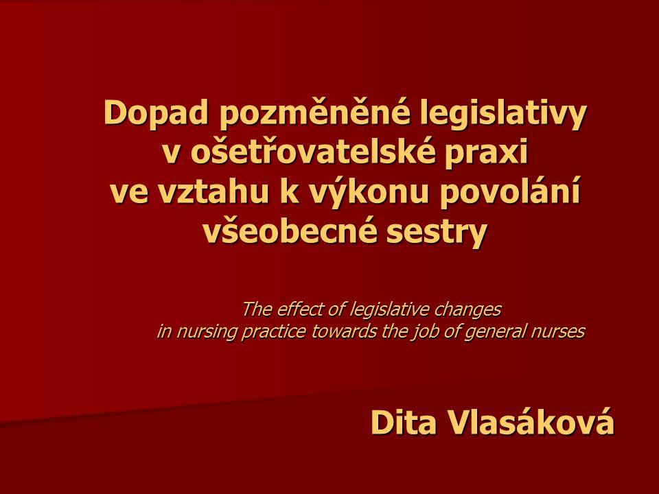 Dopad pozměněné legislativy v ošetřovatelské praxi ve vztahu k výkonu povolání všeobecné sestry The effect of legislative changes in nursing practice towards the job of general nurses Dita Vlasáková