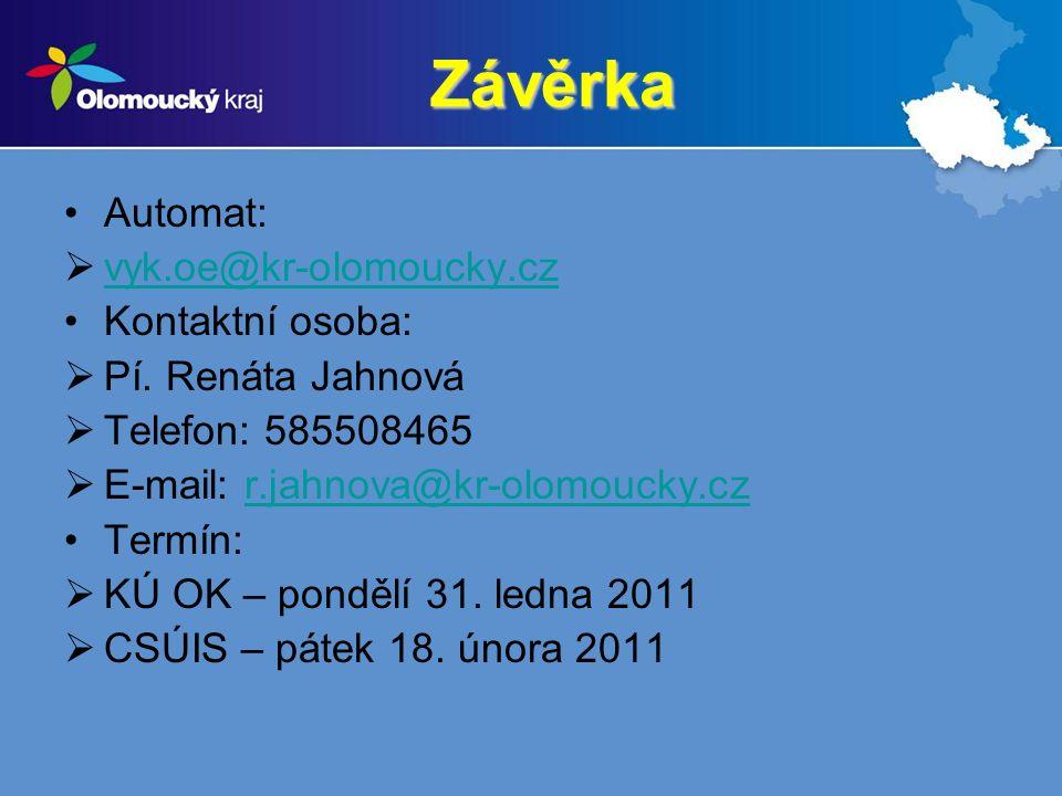 Závěrka Automat:  vyk.oe@kr-olomoucky.cz vyk.oe@kr-olomoucky.cz Kontaktní osoba:  Pí. Renáta Jahnová  Telefon: 585508465  E-mail: r.jahnova@kr-olo