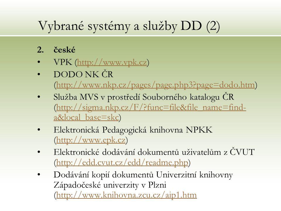 Vybrané systémy a služby DD (2) 2.české VPK (http://www.vpk.cz)http://www.vpk.cz DODO NK ČR (http://www.nkp.cz/pages/page.php3?page=dodo.htm)http://ww