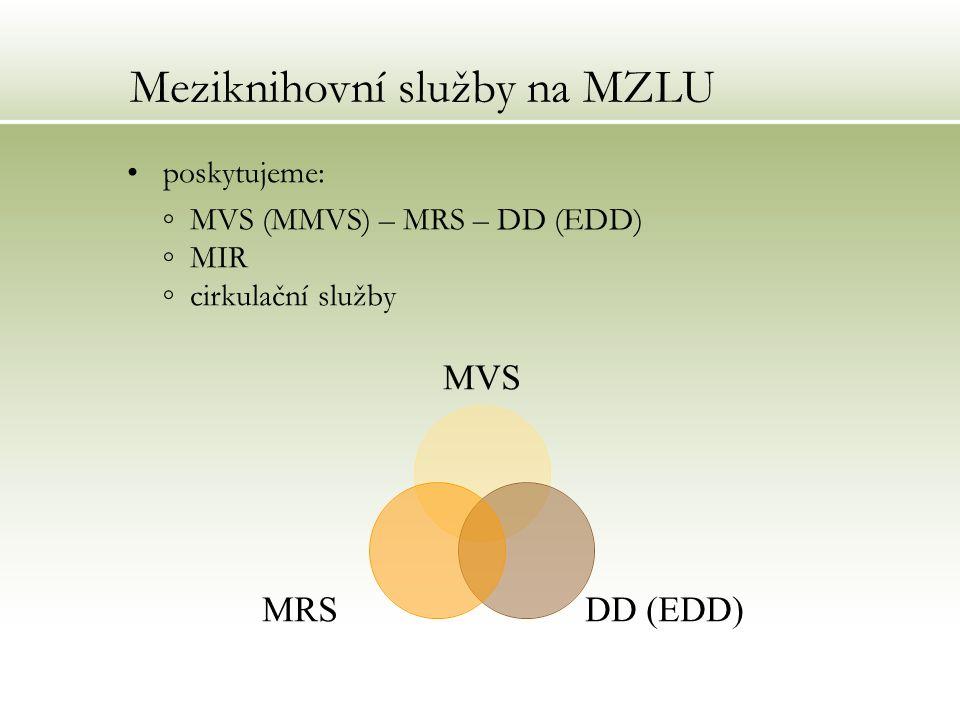 Meziknihovní služby na MZLU poskytujeme: ◦ MVS (MMVS) – MRS – DD (EDD) ◦ MIR ◦ cirkulační služby MVS DD (EDD) MRS