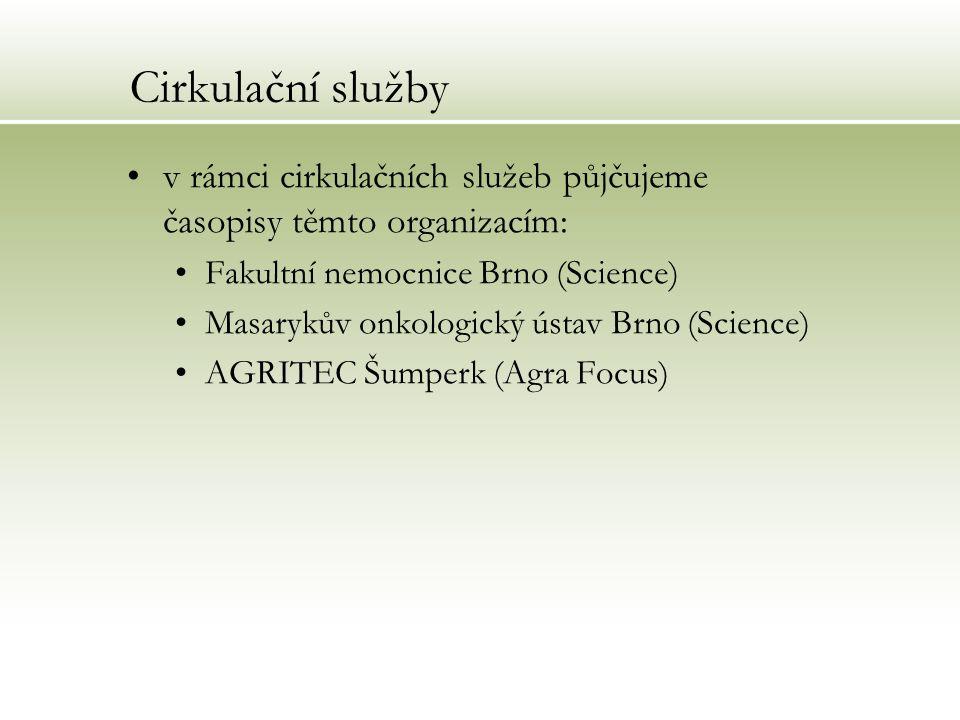 Cirkulační služby v rámci cirkulačních služeb půjčujeme časopisy těmto organizacím: Fakultní nemocnice Brno (Science) Masarykův onkologický ústav Brno