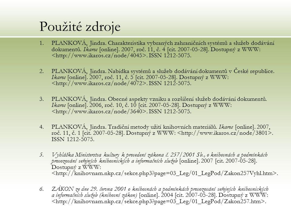 Použité zdroje 1.PLANKOVÁ, Jindra. Charakteristika vybraných zahraničních systémů a služeb dodávání dokumentů. Ikaros [online]. 2007, roč. 11, č. 4 [c