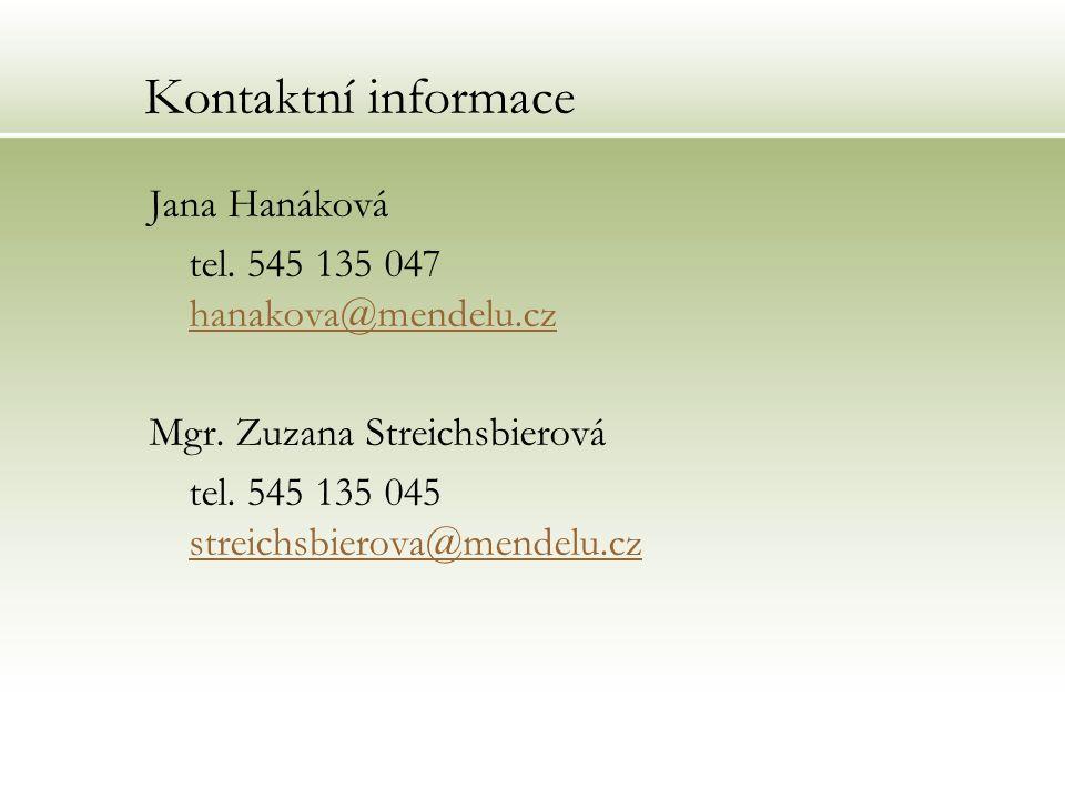 Kontaktní informace Jana Hanáková tel. 545 135 047 hanakova@mendelu.cz hanakova@mendelu.cz Mgr. Zuzana Streichsbierová tel. 545 135 045 streichsbierov