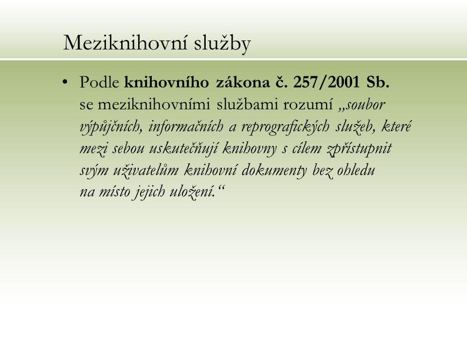"""Meziknihovní služby Podle knihovního zákona č. 257/2001 Sb. se meziknihovními službami rozumí """"soubor výpůjčních, informačních a reprografických služe"""