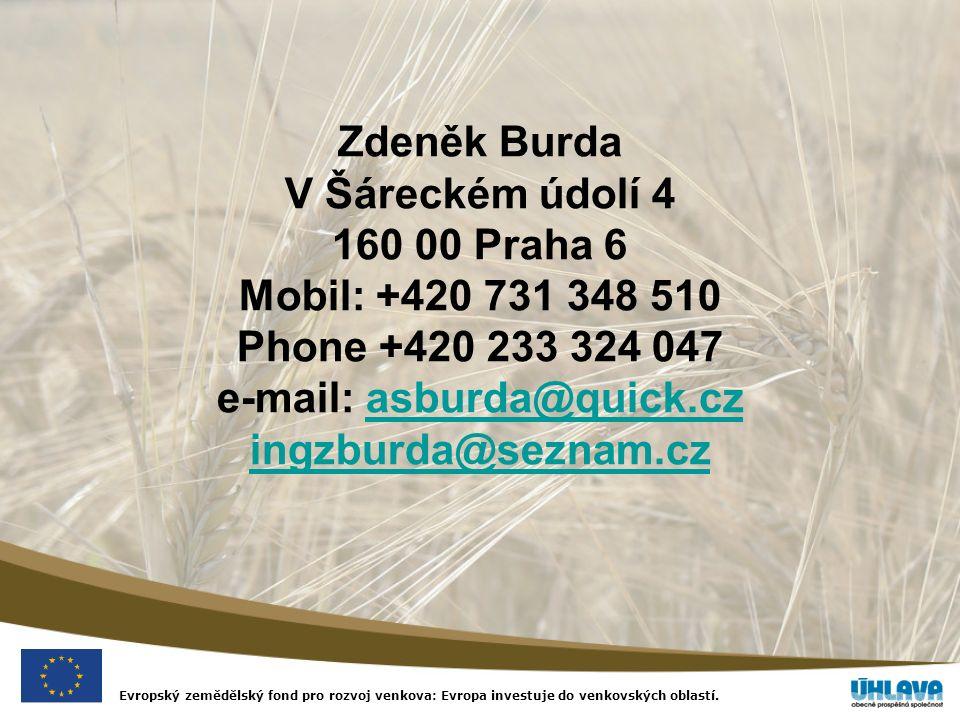 Evropský zemědělský fond pro rozvoj venkova: Evropa investuje do venkovských oblastí. Zdeněk Burda V Šáreckém údolí 4 160 00 Praha 6 Mobil: +420 731 3