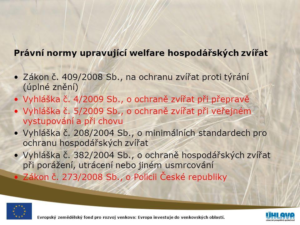 Evropský zemědělský fond pro rozvoj venkova: Evropa investuje do venkovských oblastí. Právní normy upravující welfare hospodářských zvířat Zákon č. 40