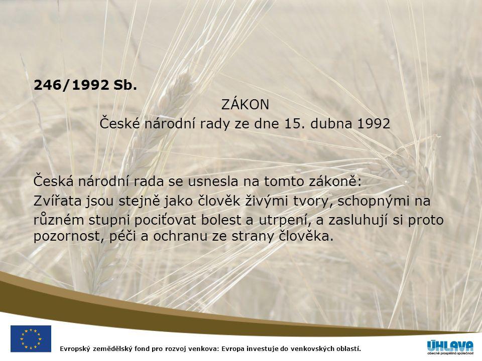 Evropský zemědělský fond pro rozvoj venkova: Evropa investuje do venkovských oblastí. 246/1992 Sb. ZÁKON České národní rady ze dne 15. dubna 1992 Česk