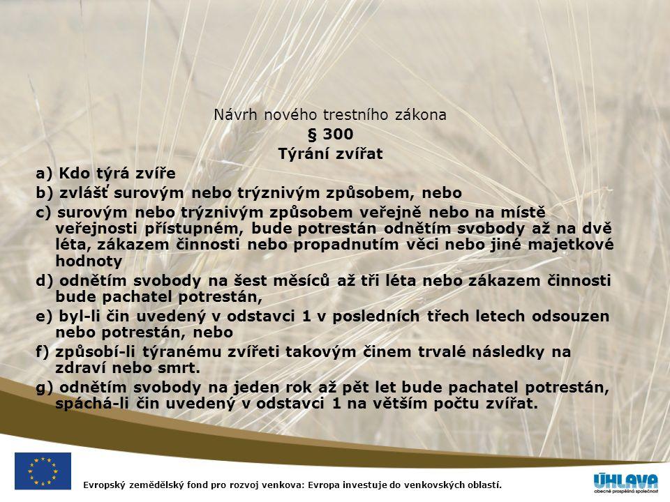 Evropský zemědělský fond pro rozvoj venkova: Evropa investuje do venkovských oblastí. Návrh nového trestního zákona § 300 Týrání zvířat a) Kdo týrá zv