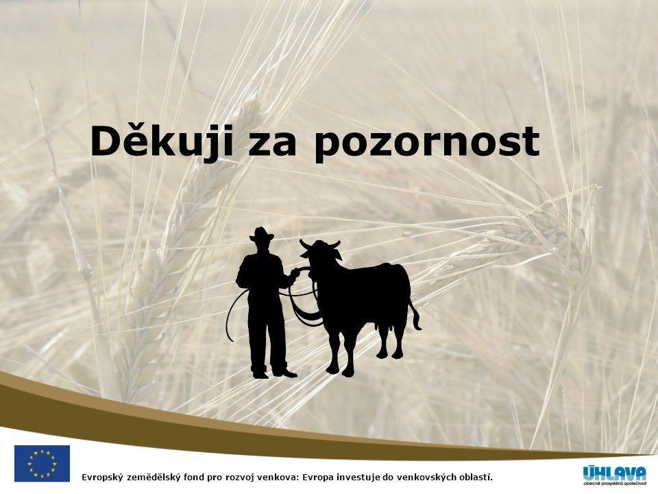 Evropský zemědělský fond pro rozvoj venkova: Evropa investuje do venkovských oblastí. Děkuji za pozornost
