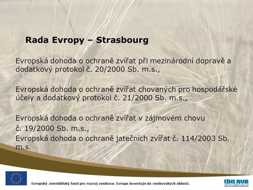 Evropský zemědělský fond pro rozvoj venkova: Evropa investuje do venkovských oblastí. Rada Evropy – Strasbourg Evropská dohoda o ochraně zvířat při me