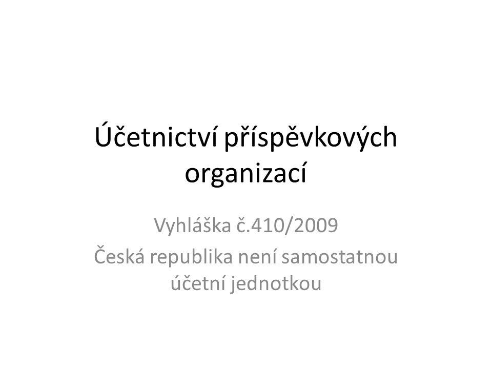 Účetnictví příspěvkových organizací Vyhláška č.410/2009 Česká republika není samostatnou účetní jednotkou