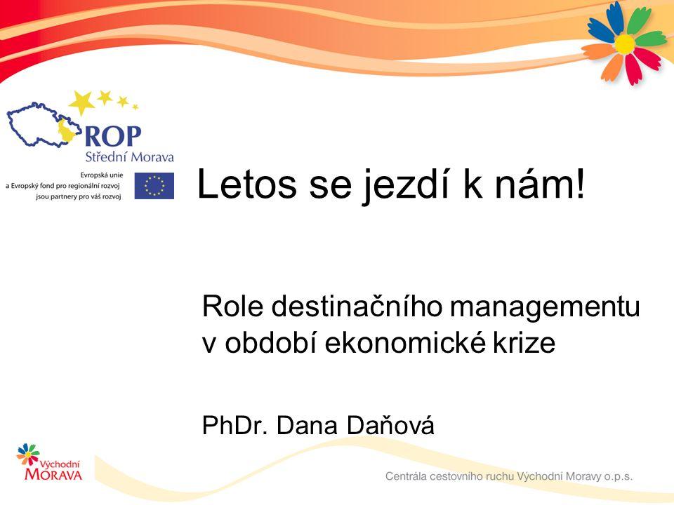 Letos se jezdí k nám! Role destinačního managementu v období ekonomické krize PhDr. Dana Daňová