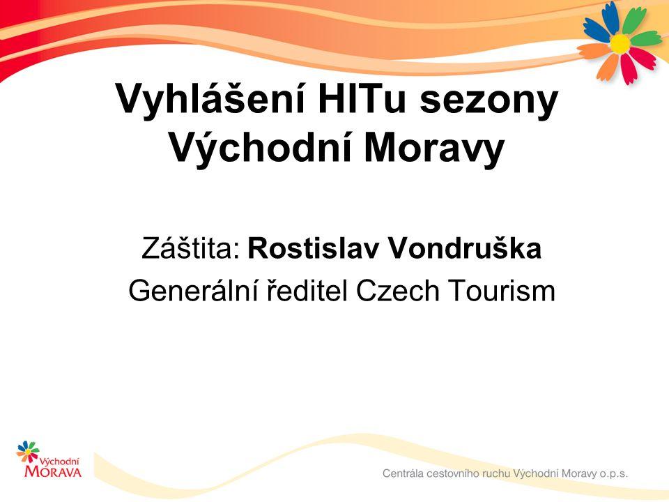Vyhlášení HITu sezony Východní Moravy Záštita: Rostislav Vondruška Generální ředitel Czech Tourism
