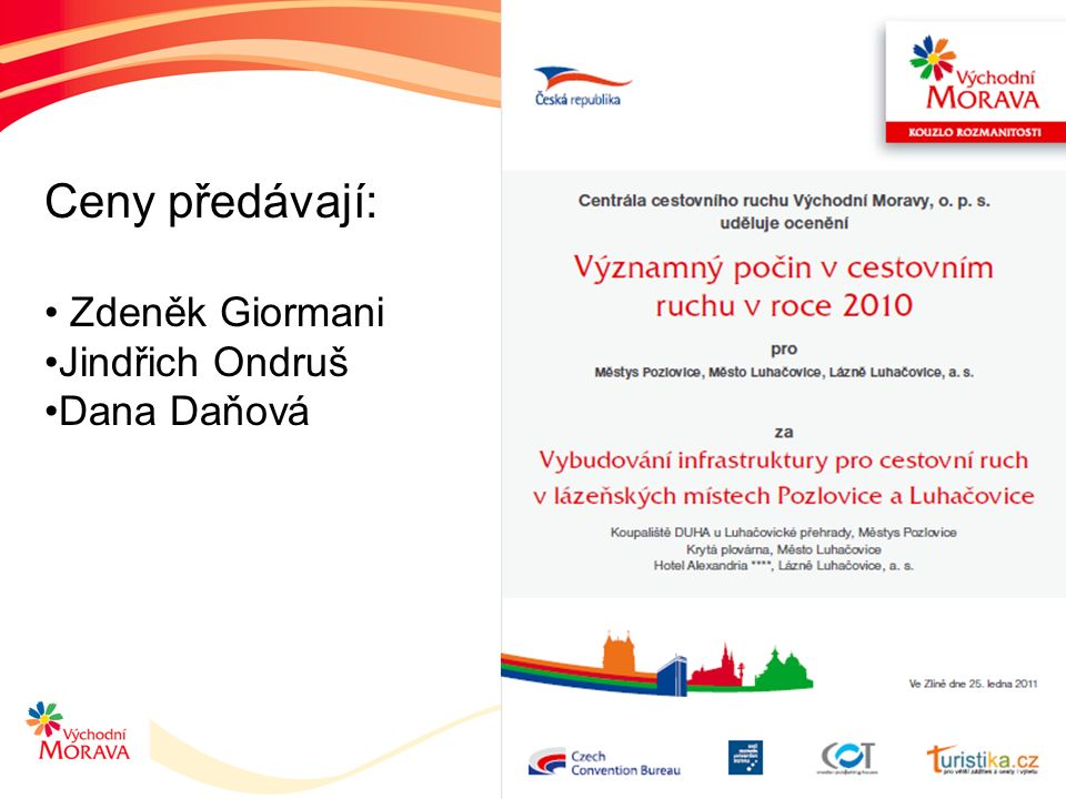 Ceny předávají: Zdeněk Giormani Jindřich Ondruš Dana Daňová