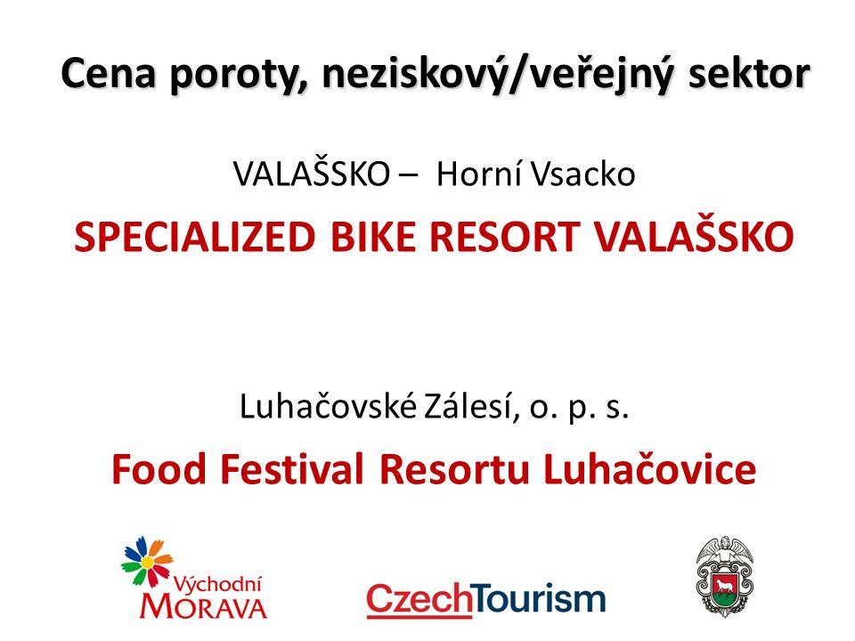 Cena poroty, neziskový/veřejný sektor VALAŠSKO – Horní Vsacko SPECIALIZED BIKE RESORT VALAŠSKO Luhačovské Zálesí, o.
