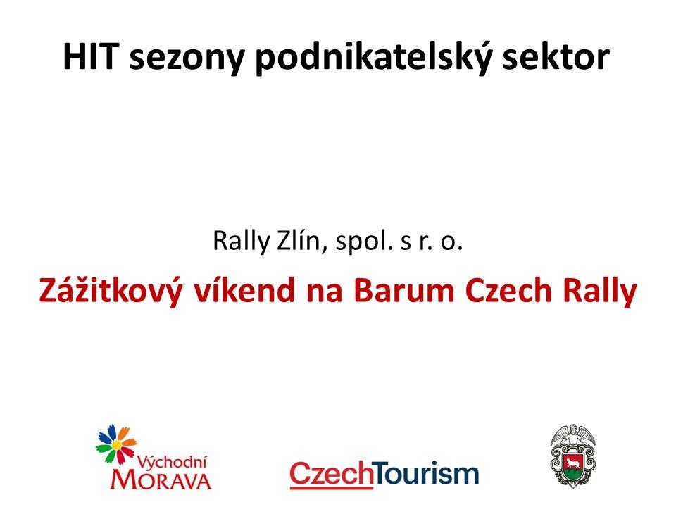 HIT sezony podnikatelský sektor Rally Zlín, spol. s r. o. Zážitkový víkend na Barum Czech Rally