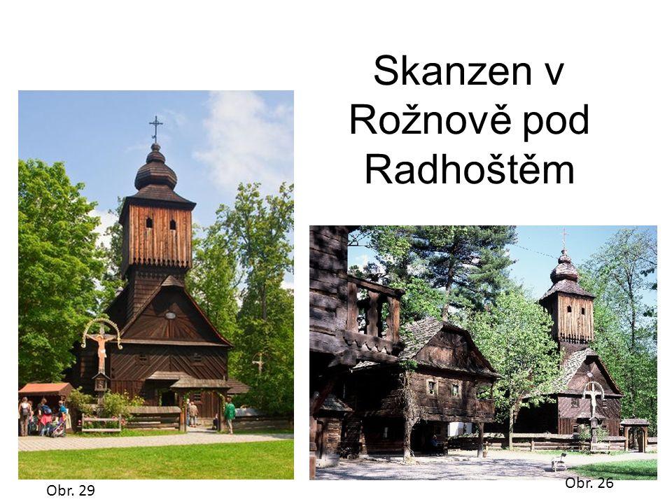 Obr. 29 Skanzen v Rožnově pod Radhoštěm Obr. 26