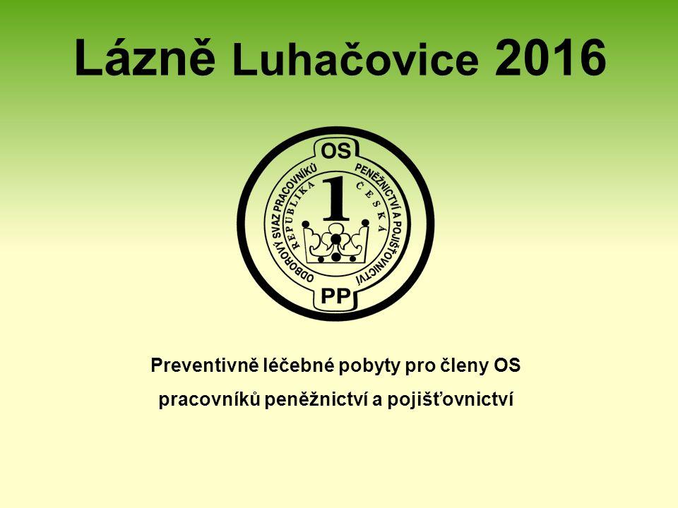 Lázně Luhačovice 2016 Preventivně léčebné pobyty pro členy OS pracovníků peněžnictví a pojišťovnictví