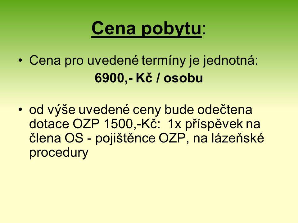 Cena pobytu: Cena pro uvedené termíny je jednotná: 6900,- Kč / osobu od výše uvedené ceny bude odečtena dotace OZP 1500,-Kč: 1x příspěvek na člena OS - pojištěnce OZP, na lázeňské procedury