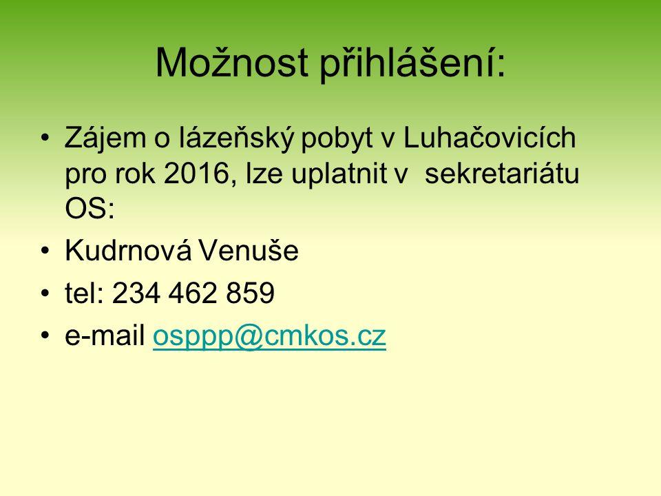 Možnost přihlášení: Zájem o lázeňský pobyt v Luhačovicích pro rok 2016, lze uplatnit v sekretariátu OS: Kudrnová Venuše tel: 234 462 859 e-mail osppp@cmkos.czosppp@cmkos.cz