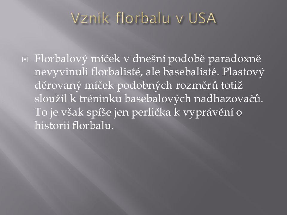  Florbalový míček v dnešní podobě paradoxně nevyvinuli florbalisté, ale basebalisté. Plastový děrovaný míček podobných rozměrů totiž sloužil k trénin
