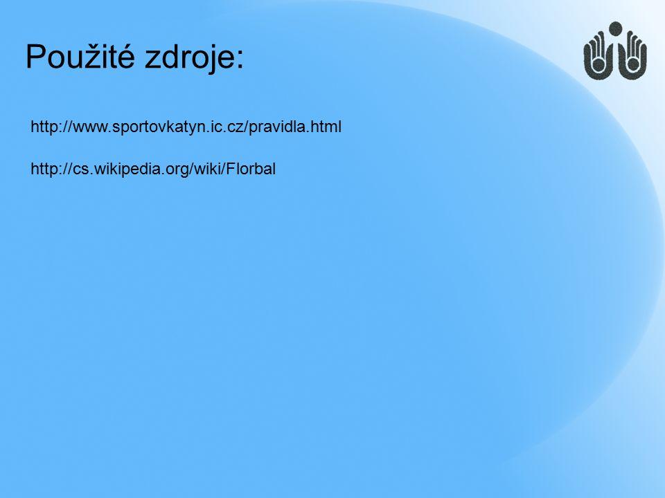 Použité zdroje: http://cs.wikipedia.org/wiki/Florbal http://www.sportovkatyn.ic.cz/pravidla.html
