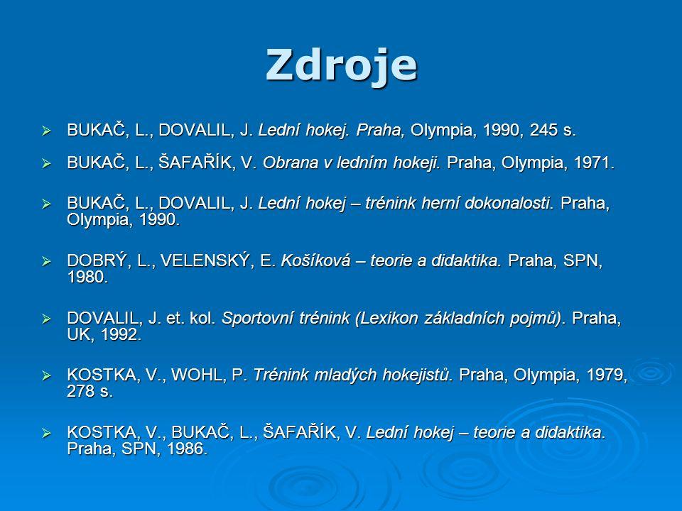 Zdroje  BUKAČ, L., DOVALIL, J. Lední hokej. Praha, Olympia, 1990, 245 s.