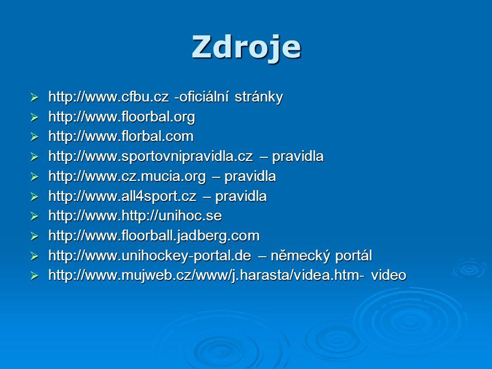 Zdroje  http://www.cfbu.cz -oficiální stránky  http://www.floorbal.org  http://www.florbal.com  http://www.sportovnipravidla.cz – pravidla  http://www.cz.mucia.org – pravidla  http://www.all4sport.cz – pravidla  http://www.http://unihoc.se  http://www.floorball.jadberg.com  http://www.unihockey-portal.de – německý portál  http://www.mujweb.cz/www/j.harasta/videa.htm- video