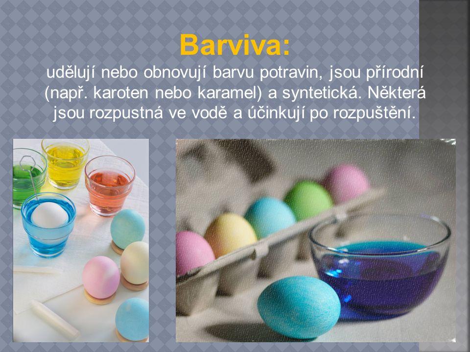 Barviva: udělují nebo obnovují barvu potravin, jsou přírodní (např. karoten nebo karamel) a syntetická. Některá jsou rozpustná ve vodě a účinkují po r