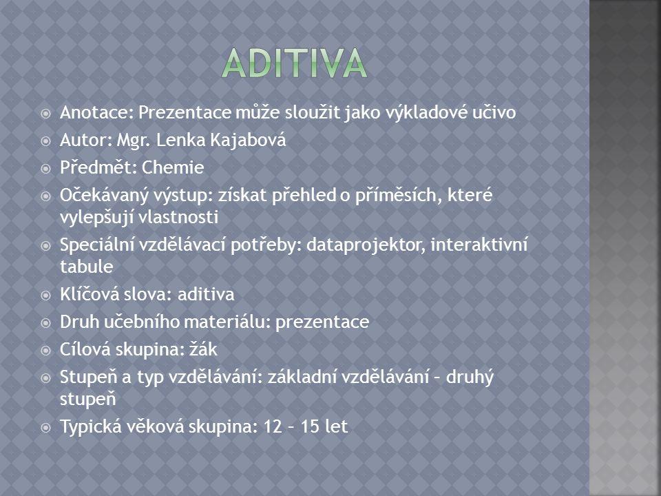  látky, které se přidávají do jiných látek či směsí s cílem upravit (vylepšit) jejich vlastnosti
