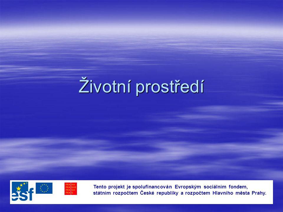 Životní prostředí Tento projekt je spolufinancován Evropským sociálním fondem, státním rozpočtem České republiky a rozpočtem Hlavního města Prahy.