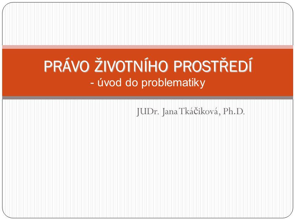 JUDr. Jana Tká č iková, Ph. D.