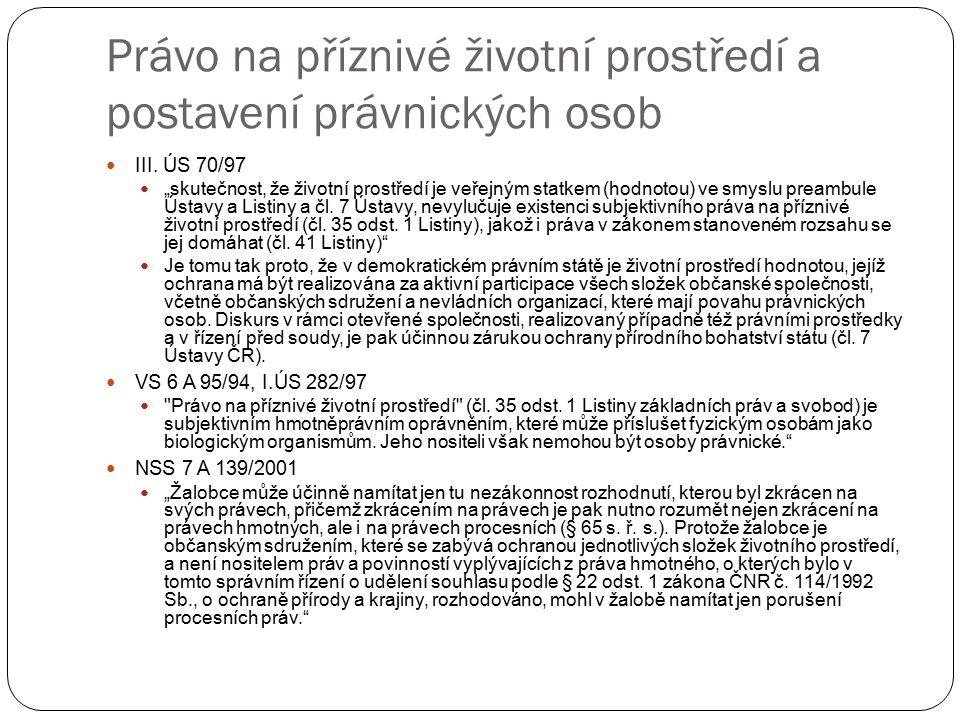 """Právo na příznivé životní prostředí a postavení právnických osob III. ÚS 70/97 """"skutečnost, že životní prostředí je veřejným statkem (hodnotou) ve smy"""
