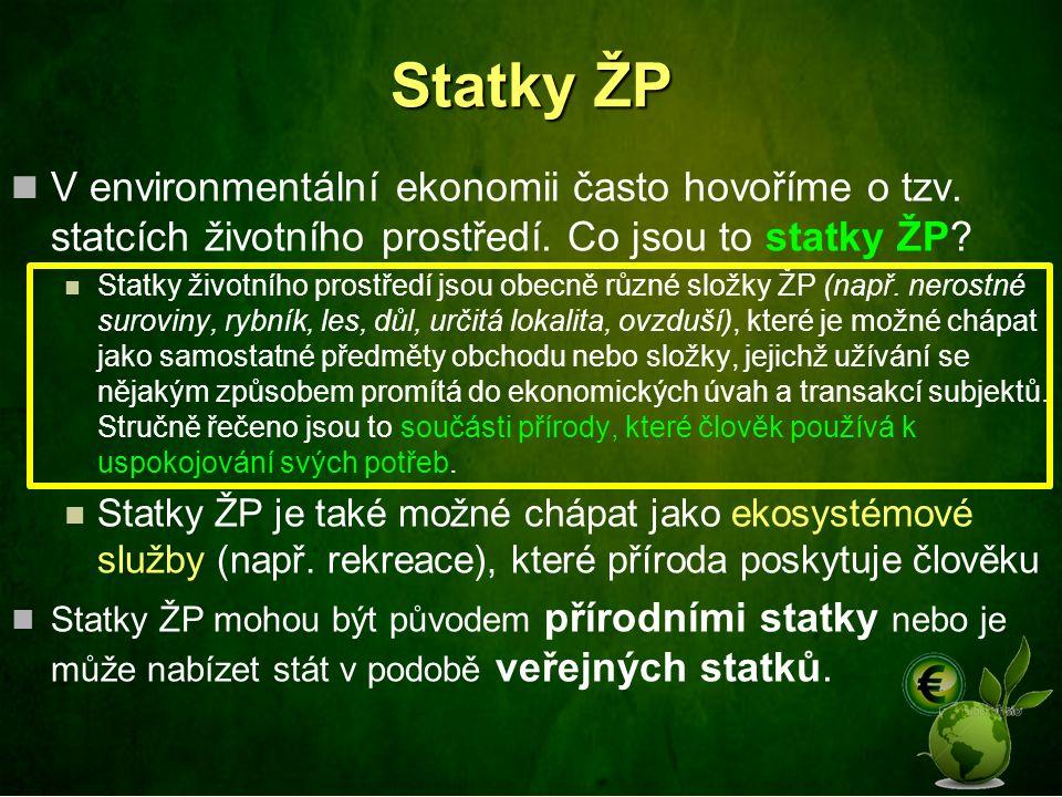 Statky ŽP V environmentální ekonomii často hovoříme o tzv. statcích životního prostředí. Co jsou to statky ŽP? Statky životního prostředí jsou obecně