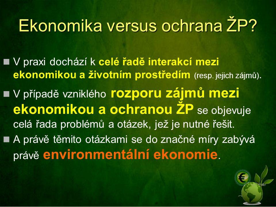 Ekonomika versus ochrana ŽP? V praxi dochází k celé řadě interakcí mezi ekonomikou a životním prostředím (resp. jejich zájmů). V případě vzniklého roz
