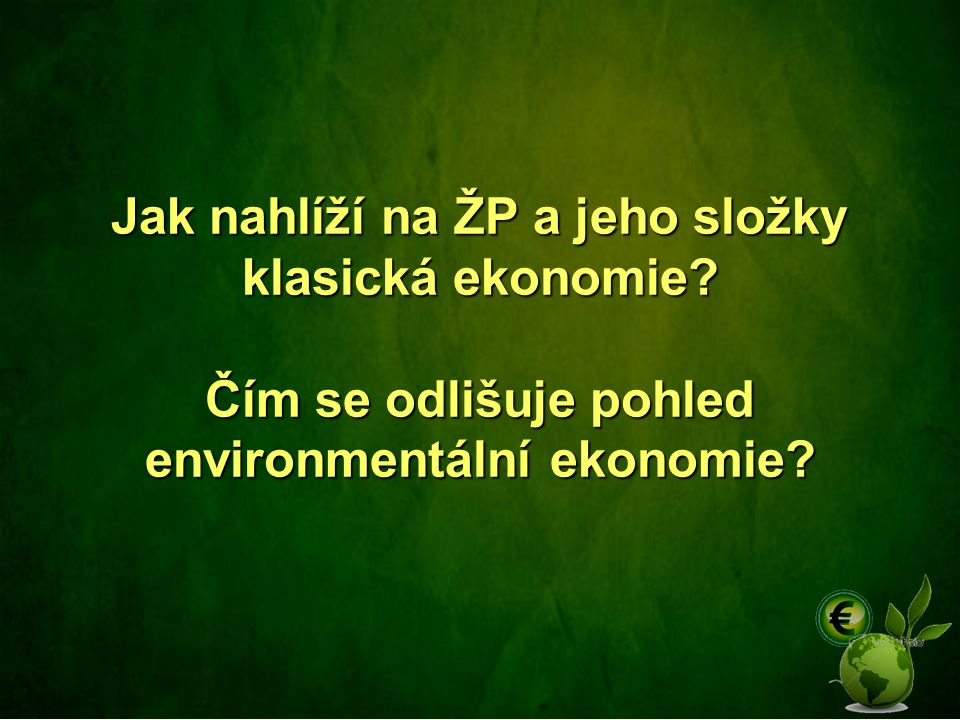 Jak nahlíží na ŽP a jeho složky klasická ekonomie? Čím se odlišuje pohled environmentální ekonomie?