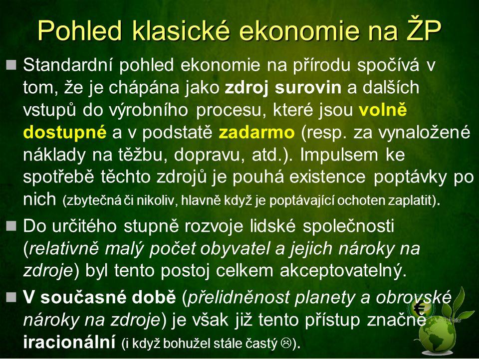Pohled klasické ekonomie na ŽP Standardní pohled ekonomie na přírodu spočívá v tom, že je chápána jako zdroj surovin a dalších vstupů do výrobního procesu, které jsou volně dostupné a v podstatě zadarmo (resp.