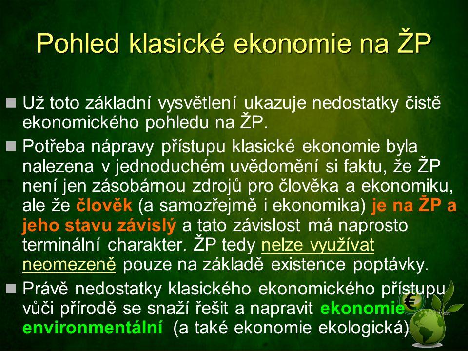 Pohled klasické ekonomie na ŽP Už toto základní vysvětlení ukazuje nedostatky čistě ekonomického pohledu na ŽP. Potřeba nápravy přístupu klasické ekon
