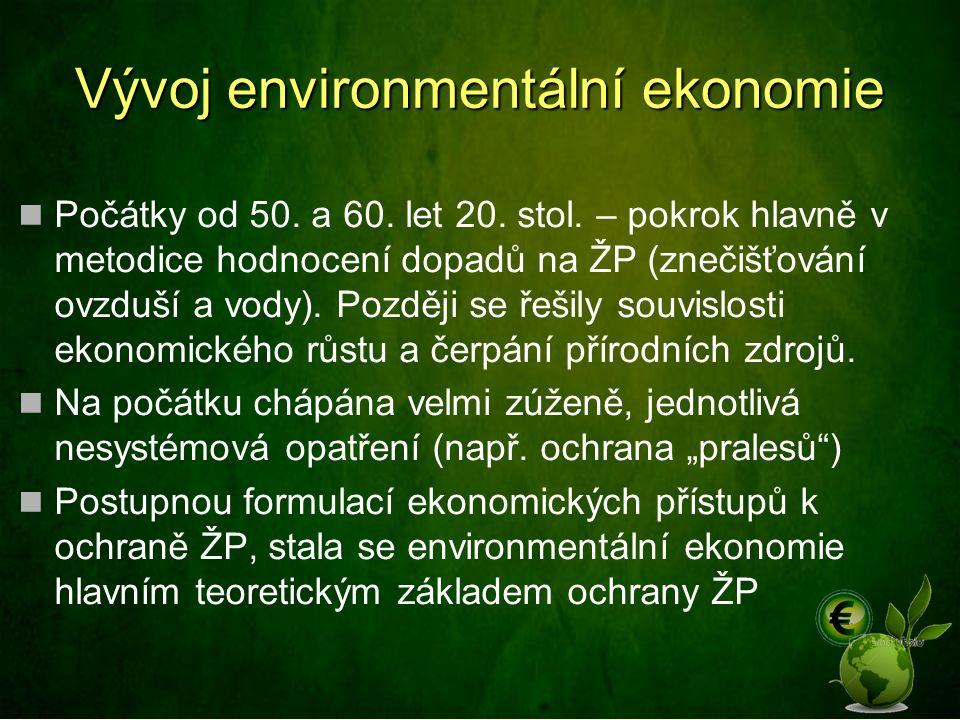 Vývoj environmentální ekonomie Počátky od 50. a 60. let 20. stol. – pokrok hlavně v metodice hodnocení dopadů na ŽP (znečišťování ovzduší a vody). Poz